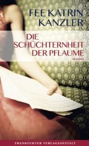 Fee Katrin Kanzler - Die Schüchternheit der Pflaume
